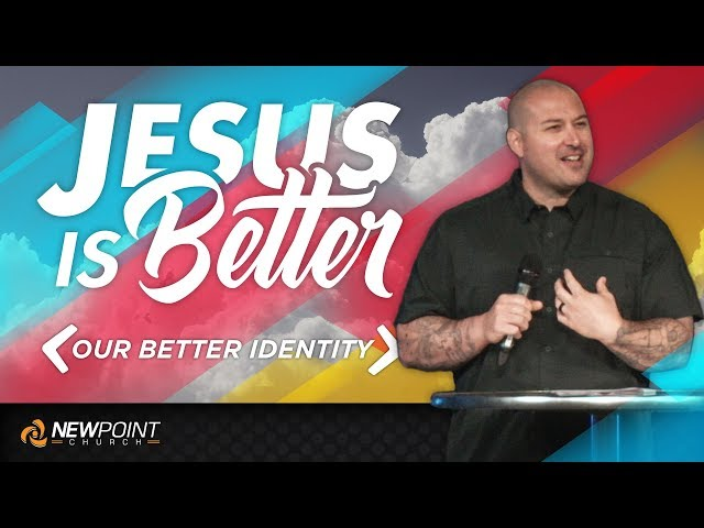 Our Better Identity | Jesus is Better [ New Point Church ]