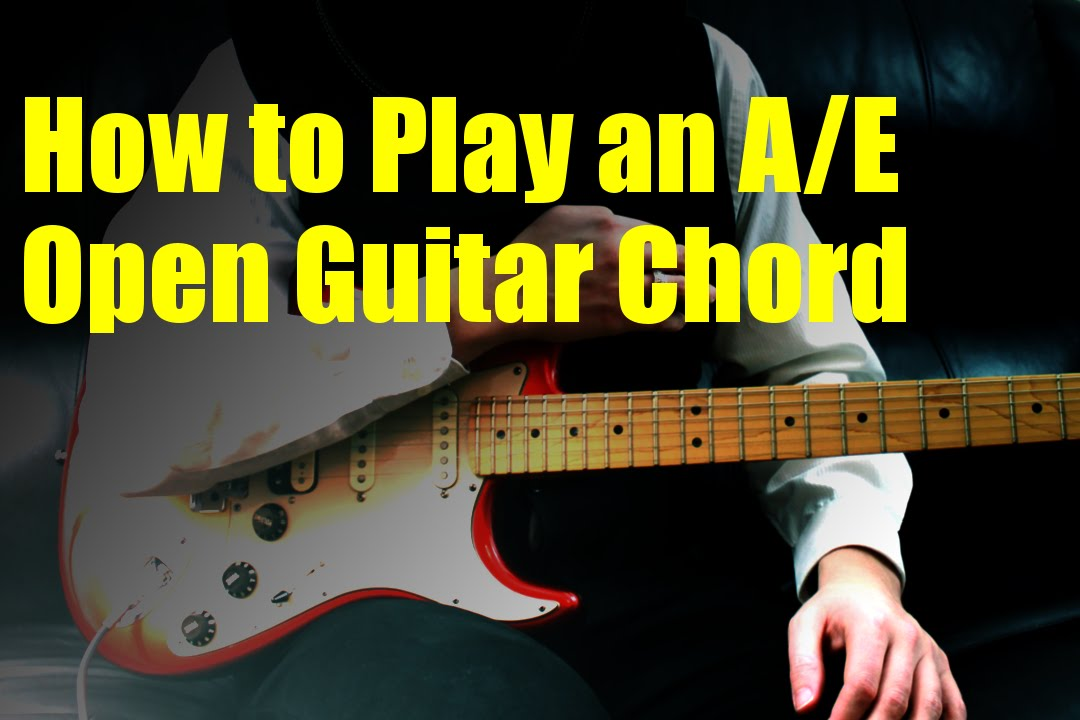 How to Play an A/E Open Guitar Chord - YouTube