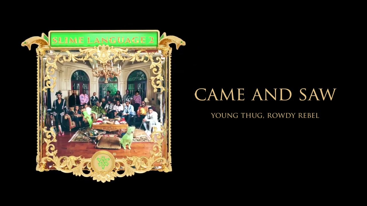 Young Stoner Life & Young Thug - Came and Saw (feat. Rowdy Rebel) [Official Audio]