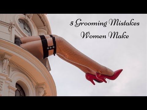 5 Grooming Mistakes Women Make