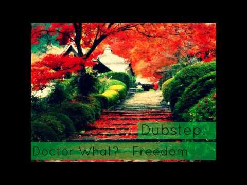 Doctor What? - Freedom | Dubstep [Feat. Dj.Nixxon]