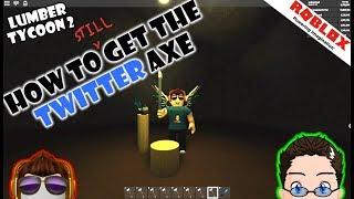 Roblox - Lumber Tycoon 2 - HOW TO STILL GET TWITTER AXES!!!