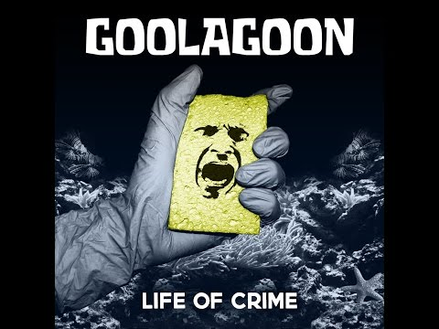 Goolagoon - Life of Crime [2016]