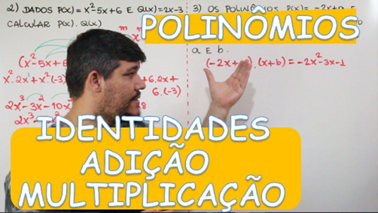 Polinomios Identidades Adicao E Multiplicacao 3 12 Youtube