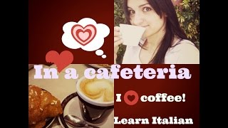 Learn Italian: In a cafeteria - BEGINNER/INTERMEDIATE LEVEL