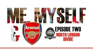 Me, Myself & Arsenal | EP.2 | 'North London Divide' | Arsenal/Tottenham... is there a Power Shift?