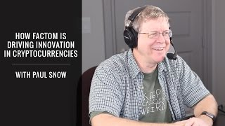 How Factom is Bringing Digital Currencies To Business & Governments With Paul Snow