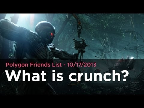 what-is-crunch?---polygon-friends-list-10/17/2013