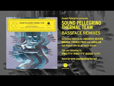 Sound Pellegrino Thermal Team — Pretty Pretty Good (VIP)