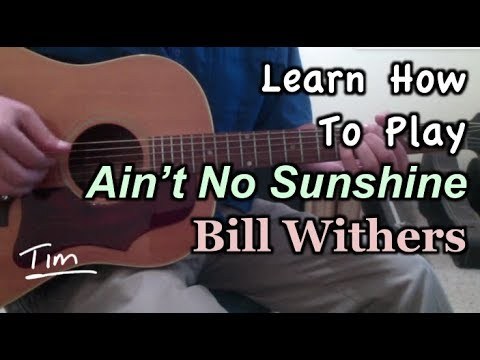 Bill Withers Aint No Sunshine Guitar Lesson Chords And Tutorial