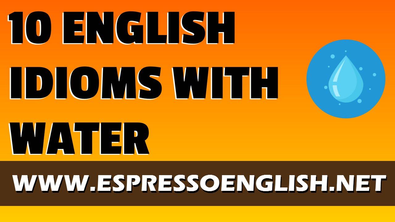 10 English idioms with the word WATER – Espresso English