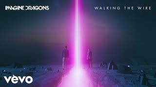 Imagine Dragons - Walking The Wire (Official Audio)