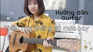 [Hướng dẫn Guitar] CHIỀU NAY KHÔNG CÓ MƯA BAY - Chậm và chi tiết