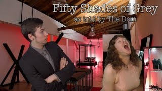 Fifty Shades of Grey as told by The Dom