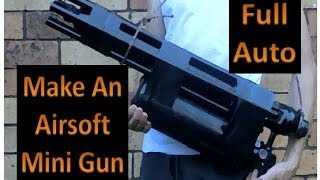 How To Make A Full Auto Airsoft Mini Gun , Machien Gun, 3000 RPM