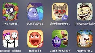 PVZ Heroes,Dumb Ways 3,Little Kitten,Troll Quest Unlucky,Lovestory Jailbreak,Red Ball 5