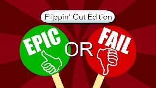 Epic or Fail: Flippin' Out Edition