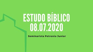 Estudo Bíblico   Seminarista Petronio Junior - 08.07.2020