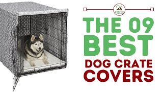 The Best Dog Crate Covers