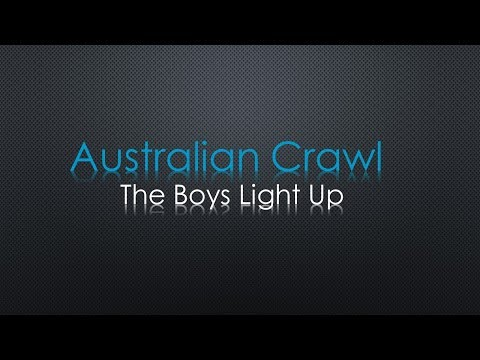 Australian Crawl The Boys Light Up Lyrics