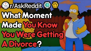 When Did You Know You Were Getting A Divorce? (r/AskReddit)