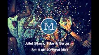 Juliet Sikora, Tube & Berger - Set it off (Original Mix)