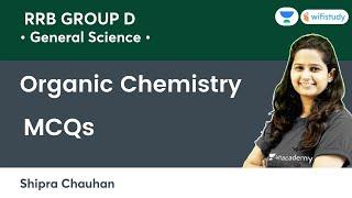 Organic Chemistry | MCQs| Chemistry | RRB GROUP D / SSC | wifistudy | Shipra Ma'am