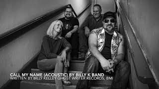 Call My Name (Acoustic)  by Billy K Band