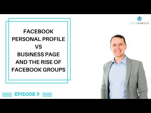 Facebook Business Marketing - Personal Profile vs Business Page & The Rise of Facebook Groups