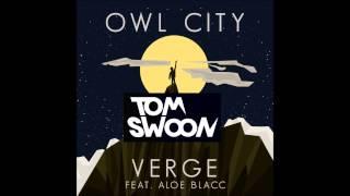 Owl City feat. Aloe Black - The Verge (Tom Swoon Remix)