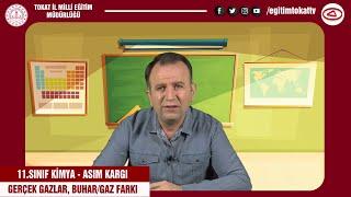 GERÇEK GAZLAR, BUHAR/GAZ FARKI - 11.SINIF KİMYA - EĞİTİM TOKAT TV