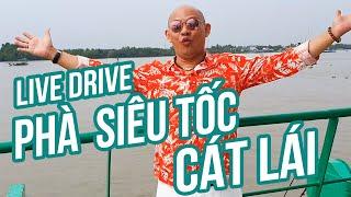 Live Drive #18 : Chưa thấy phà nào siêu tốc và hoành tráng như phà Cát Lái TPHCM !