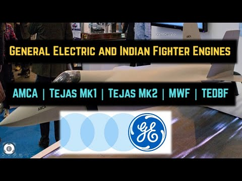 General Electric and Indian Fighter Engines | AMCA | Tejas Mk1 | Tejas Mk2 | MWF | TEDBF