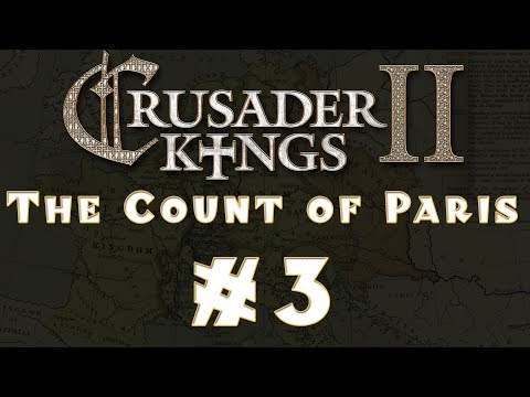 Let's Play: Crusader Kings II -- The Count of Paris -- Ep 3