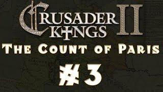 Let's Play: Crusader Kings II -- The Count of Paris -- Ep 3