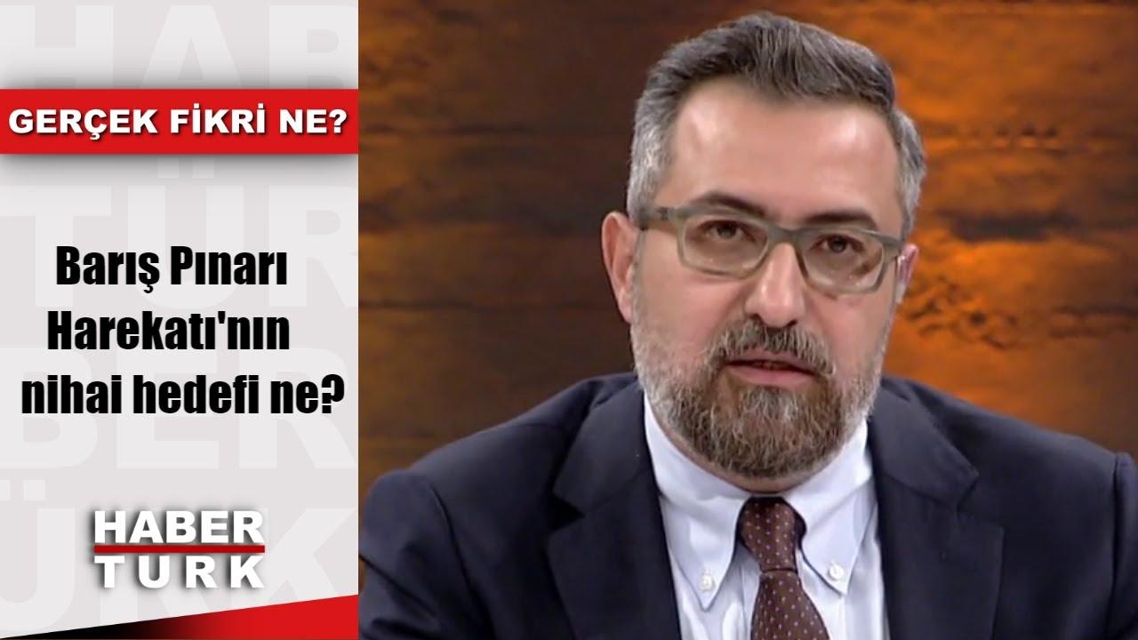 Gerçek Fikri Ne - 12 Ekim 2019 (Barış Pınarı Harekatı'nın nihai hedefi ne?)