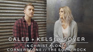 Worship Medley - In Christ Alone / Cornerstone / The Solid Rock | Caleb + Kelsey Mashup