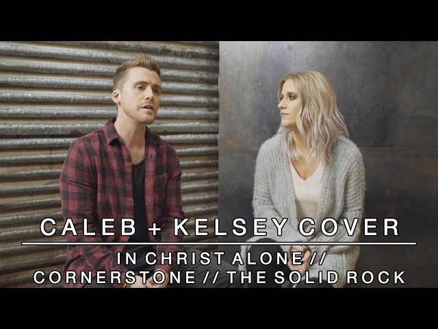 Caleb and Kelsey – In Christ Alone / Cornerstone / The Solid