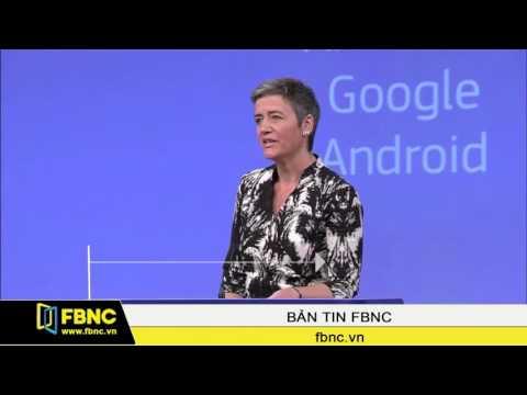 FBNC - EU cáo buộc Google kinh doanh không lành mạnh