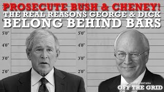 Prosecute Bush & Cheney! The Real Reasons George & Dick Belong Behind Bars | Jesse Ventura - OTG