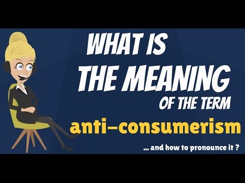 What is ANTI-CONSUMERISM? What...