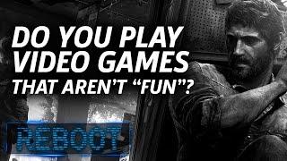 "Do You Play Video Games That Aren't ""Fun""? - Reboot Episode 6.5"