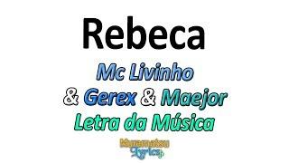 Baixar Mc Livinho & Gerex & Maejor - Rebeca - Letra / Lyrics