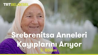 Srebrenitsa Anneleri Kayıplarını Arıyor - 3. Bölüm - TRT Belgesel