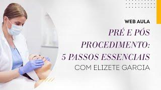 Web aula #047 - Pré e Pós procedimento estético: 5 passos essenciais