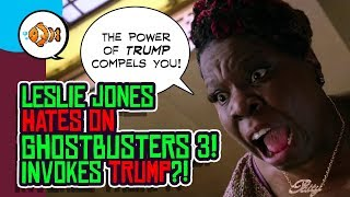 Leslie Jones ANGRY About Ghostbusters 3! Invokes TRUMP?!
