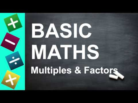 BASIC MATHS - Multiples and Factors (for Key Stage 2 + 3, GCSEs, and Beginners)