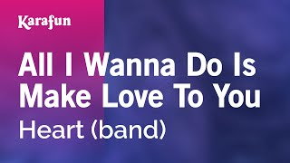 Karaoke All I Wanna Do Is Make Love To You - Heart *