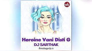 Heroine Vani Disti G - ( 2018 Mix ) - DJ Sarthak Remix