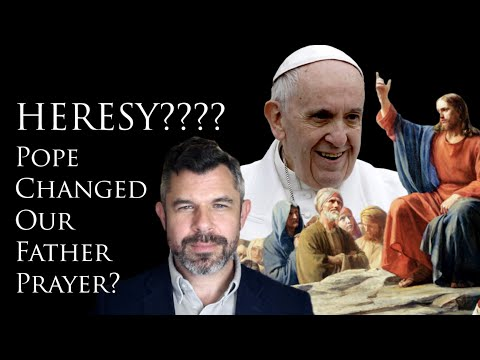 Pope Francis Changed Our Father Prayer? HERESY? Abandon us not into Temptation?